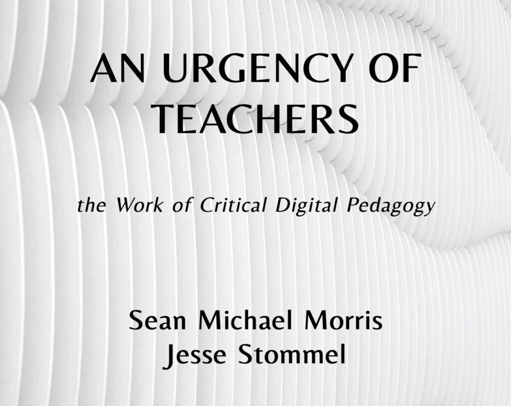 An Urgency of Teachers: The Work of Critical Digital Pedagogy